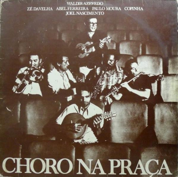 Foto: CHORO NA PRAÇA - Waldir Azevedo, Zé da Velha, Abel Ferreira, Paulo Moura, Copinha e Joel Nascimento